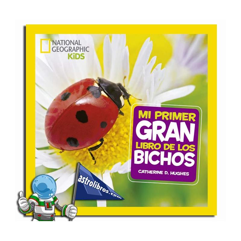 MI PRIMER GRAN LIBRO DE LOS BICHOS , NATIONAL GEOGRAPHIC KIDS