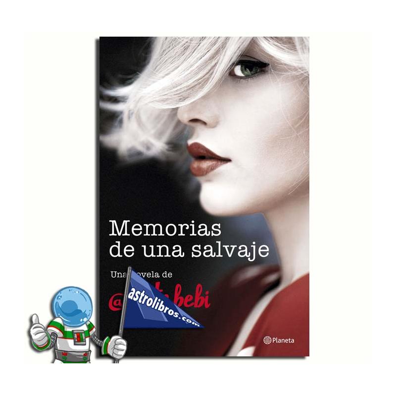 MEMORIAS DE UNA SALVAJE. @SRTABEBI