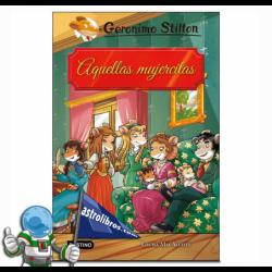 AQUELLAS MUJERCITAS. GRANDES HISTORIAS STILTON