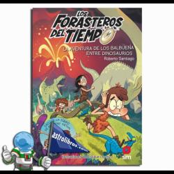 LOS FORASTEROS DEL TIEMPO 6. LA AVENTURA DE LOS BALBUENA ENTRE DINOSAURIOS