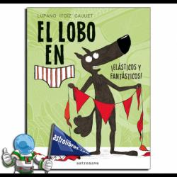 EL LOBO EN CALZONCILLOS 3 | ELÁSTICOS Y FANTÁSTICOS