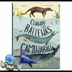 CUANDO LAS BALLENAS CAMINABAN Y OTRAS AVENTURAS INCREÍBLES DE LA EVOLUCIÓN