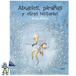 ABUELOS PIRAÑAS Y OTRAS HISTORIAS